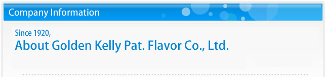 Company Information. About Golden Kelly Pat. Flavor Co., Ltd.